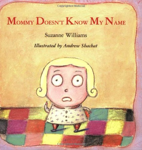 Mommy Doesn't Know My Name: Williams, Suzanne; Shachat,