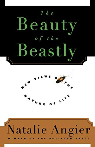 The Beauty of the Beastly: New Views on the Nature of Life