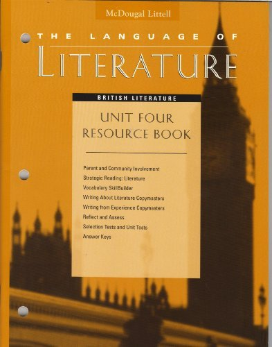 9780395799437: McDougal Littell, The Language of Literature, British Literature, UNIT FOUR RESOURCE BOOK (Selection and Part Tests; Guide to Writing Assessment; Standardized Test Practice, selection tests and unit tests, answer keys, reading log)