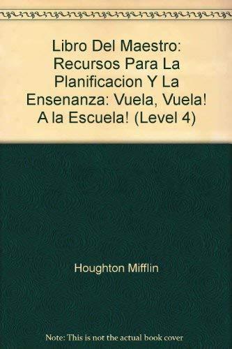 9780395801116: Libro Del Maestro: Recursos Para La Planificacion Y La Ensenanza: Vuela, Vuela! A la Escuela! (Level 4)