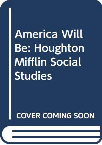 9780395809303: America Will Be: Houghton Mifflin Social Studies