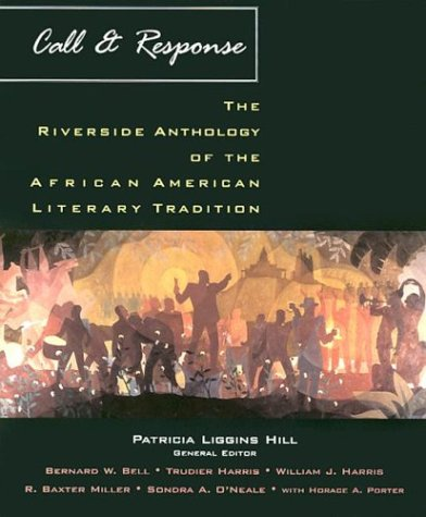 Call & Response: The Riverside Anthology of the African American Literary Tradition: Hill, ...