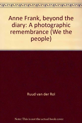 Anne Frank, beyond the diary: A photographic remembrance (We the people): Rol, Ruud van der