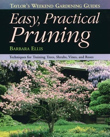9780395815915: Taylor's Weekend Gardening Guide to Easy Practical Pruning: Techniques For Training Trees, Shrubs, Vines, and Roses (Taylor's Weekend Gardening Guides)