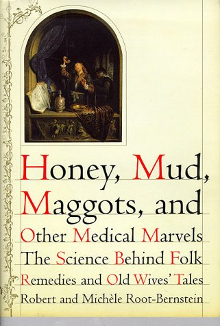 9780395822982: Honey, Mud, Maggots, and Other Medical Marvels: The Science Behind Folk Remedies and Old Wives' Tales