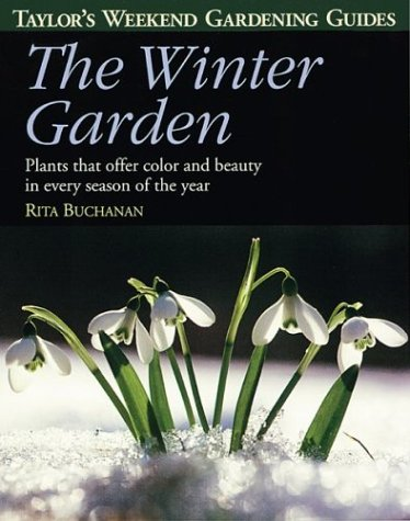 9780395827505: The Winter Garden: Plants That Offer Color and Beauty in Every Season of the Year (Taylor's Weekend Gardening Guides)