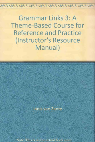 Grammar Links 3: A Theme-Based Course for: Janis van Zante,