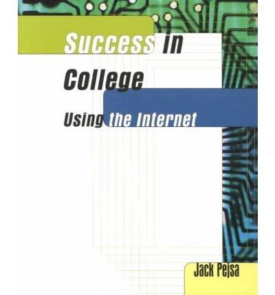 Success in College Using the Internet (Student Success Programs): Pejsa, Jack
