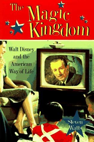 9780395835876: The Magic Kingdom: Walt Disney and the American Way of Life