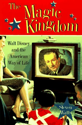 9780395835876: The Magic Kingdom: Walt Disney and the American Way of Life