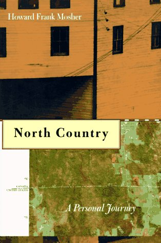 North Country: A Personal Journey Through the Borderland: Mosher, Howard Frank