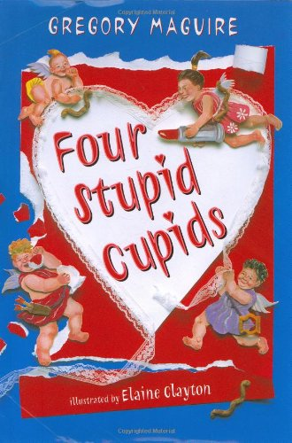 Four Stupid Cupids ***SIGNED***: Gregory Maguire