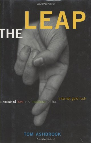 The Leap: A Memoir of Love and Madness in the Internet Gold Rush