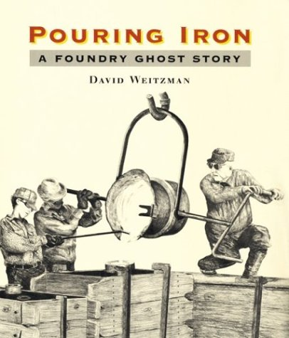 Pouring Iron: A Foundry Ghost Story (0395841704) by Weitzman, David L.