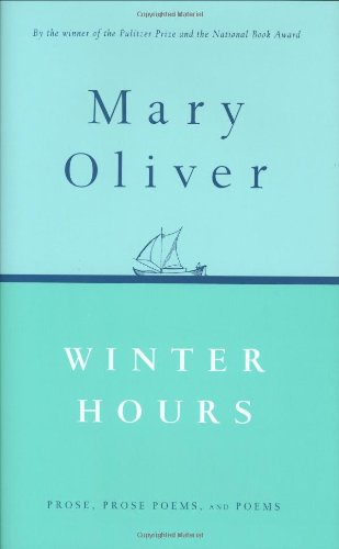 Winter Hours: Prose, Prose Poems, and Poems: Mary Oliver