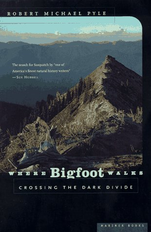 Where Bigfoot Walks: Crossing the Dark Divide (0395857015) by Robert Michael Pyle