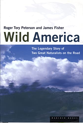 Wild America: The Record of a 30,000 Mile Journey Around the Continent by a Distinguished Naturalist and His British Colleague (9780395864975) by Roger Tory Peterson; James Fisher