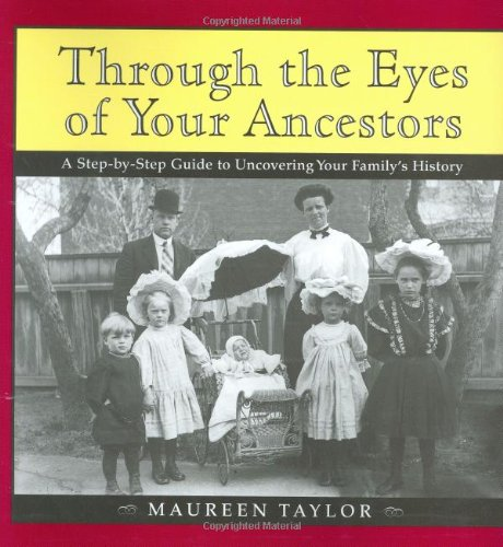 9780395869802: Through the Eyes of Your Ancestors: A Step-by-Step Guide to Uncovering Your Family's History