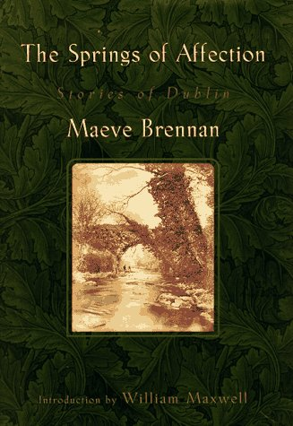 The Springs of Affection: Stories of Dublin: Brennan, Maeve