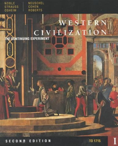 Western Civilization: The Continuing Experiment to 1715: Noble, Thomas F.