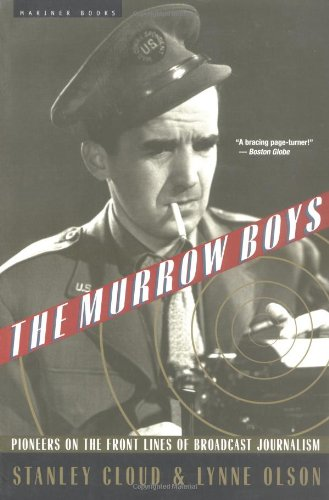 The Murrow Boys: Pioneers on the Front Lines of Broadcast Journalism: Olson, Lynne, Cloud, Stanley ...