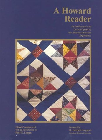 A Howard Reader: An Intellectual and Cultural Quilt of the African-American Experience: Logan, Paul...