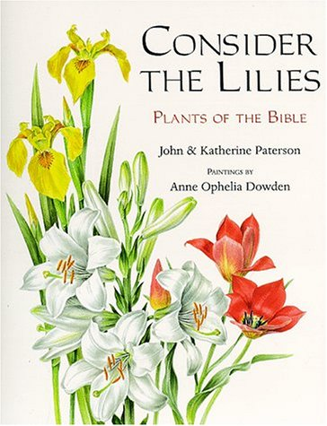 Consider the Lilies: Plants of the Bible: Paterson, John, Paterson, Katherine
