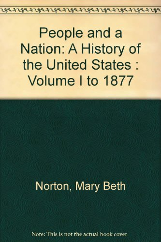 People and a Nation: A History of the United States : Volume I to 1877 (0395890438) by Mary Beth Norton; David M. Katzman; Paul D. Escott; Howard P. Chudacoff; Thomas G. Paterson; William M., Jr. Tuttle