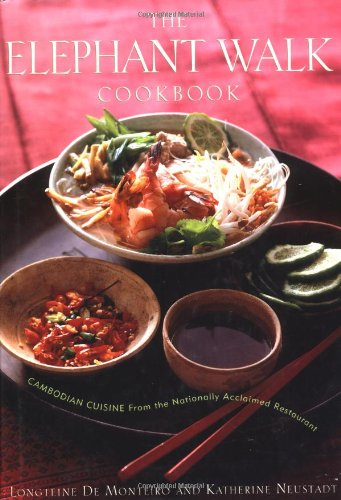 The Elephant Walk Cookbook: Cambodian Cuisine from the Nationally Acclaimed Restaurant: De Monteiro...