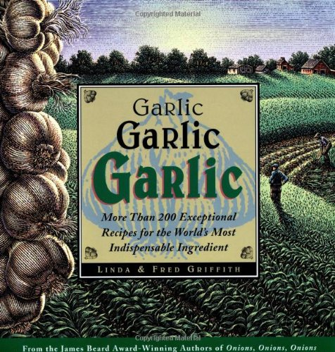 9780395892541: Garlic, Garlic, Garlic: Exceptional Recipes for the World's Most Indispensable Ingredient