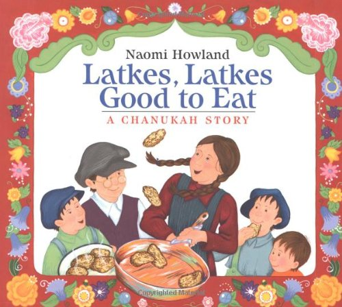 Latkes, Latkes Good to Eat: A Chanukah Story (Signed): Howland, Naomi