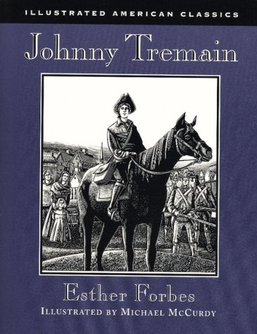 Johnny Tremain Illustrated American Classics Esther Hoskins Forbes Illustrator Michael McCurdy