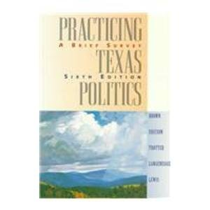 Practicing Texas Politics: A Brief Survey (0395906083) by Brown, Lyle C.; Erickson, Joe E.; Trotter, Robert S., Jr; Langenegger, Joyce A.; Lewis, Ted