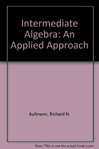 Intermediate Algebra: An Applied Approach: Richard N. Aufmann,