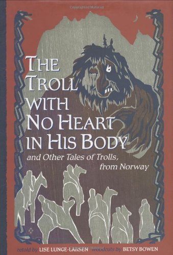 The Troll With No Heart in His Body: And Other Tales of Trolls from Norway: Lise Lunge-Larsen and ...
