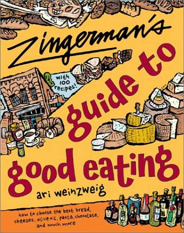 9780395926161: Zingerman's Guide to Good Eating: How to Choose the Best Bread, Cheeses, Olive Oil, Pasta, Chocolate, and Much More