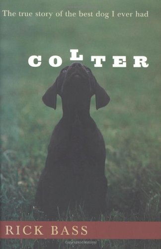 Colter: The True Story of the Best Dog I Ever Had: Bass, Rick