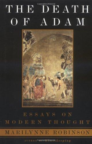 The Death of Adam: Essays on Modern Thought: Robinson, Marilynne