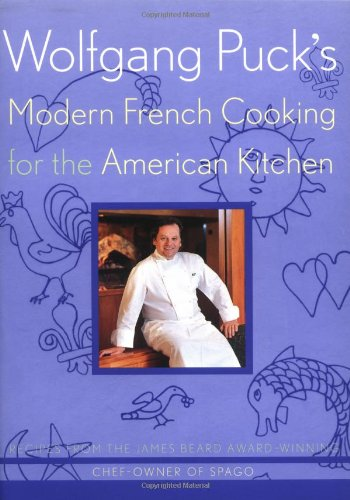 9780395935200: Wolfgang Puck's Modern French Cooking for the American Kitchen: Recipes Form the James Beard Award-winning Chef-owner of Spago
