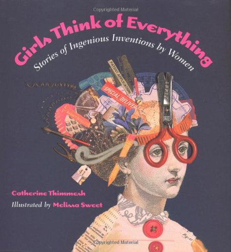 Girls Think of Everything : Stories of Ingenious Inventions by Women 9780395937440 A fascinating collection celebrates the clever and creative inventions of women from candles, helmets, and baby carriers to cancer-fight