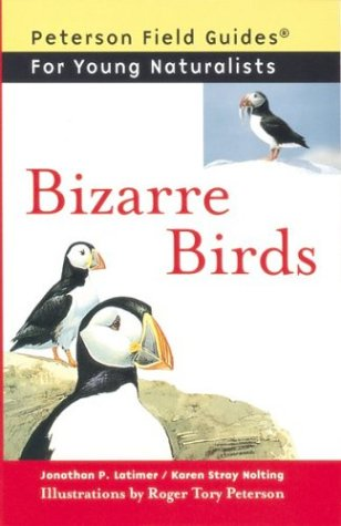Bizarre Birds (Peterson Field Guides for Young: Latimer, Jonathan P.;
