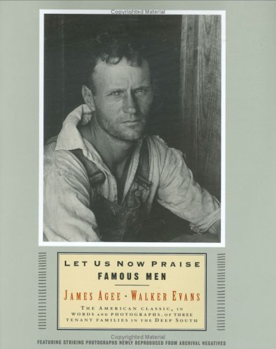 9780395957714: Let Us Now Praise Famous Men: The American Classic, in Words and Photographs, of Three Tenant Families in the Deep South