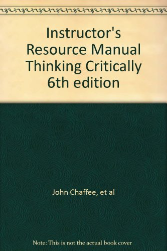 Instructor's Resource Manual Thinking Critically 6th edition: John Chaffee, et al
