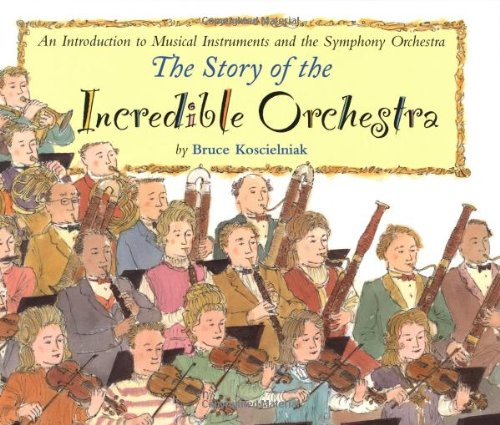 9780395960523: The Story of the Incredible Orchestra: An Introduction to Musical Instruments and the Symphony Orchestra
