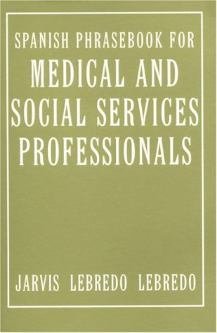 Spanish Phrasebook for Medical and Social Services: Ana C. Jarvis