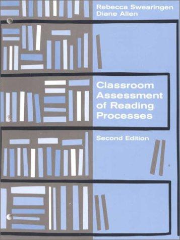 Classroom Assessment of Reading Process: Rebecca Swearingen, Diane D. Allen