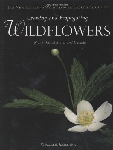 The New England Wild Flower Society Guide To Growing And Propagating Wildflowers Of The United State
