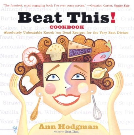 9780395971772: Beat This! Cookbook: Absolutely Unbeatable Knock-'em-Dead Recipes for the Very Best Dishes