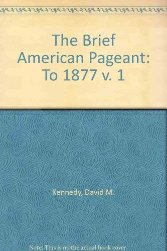 9780395978665: The Brief American Pageant: To 1877 v. 1