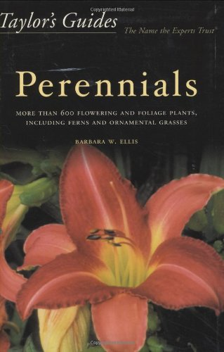 Taylor's Guide to Perennials: More Than 600 Flowering and Foliage Plants, Including Ferns and ...